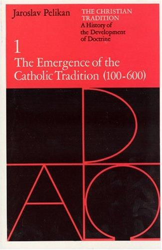 The Christian Tradition: A History of the Development of Doctrine, Volume 1: The Emergence of the Catholic Tradition (100-600) (The Christian Tradition: ... of the Development of Christian Doctrine) by Jaroslav Jan Pelikan