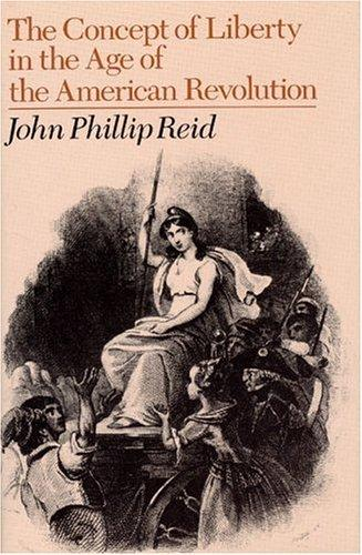 The concept of liberty in the age of the American Revolution by John Phillip Reid