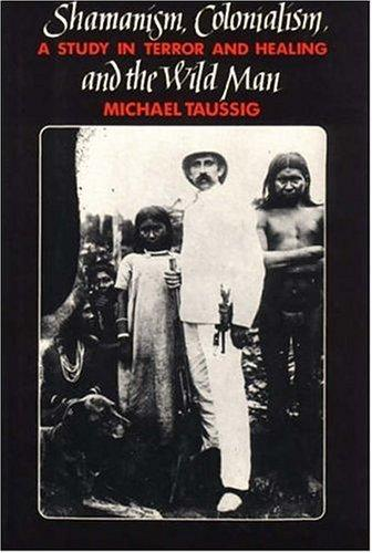 Shamanism, Colonialism, and the Wild Man by Michael Taussig