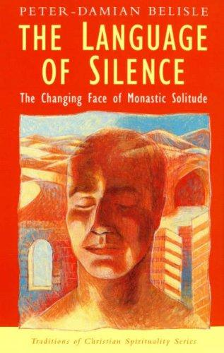 The Language of Silence (Traditions of Christian Spirituality) by Peter Damian Belisle