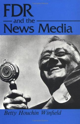 FDR and the news media by Betty Houchin Winfield
