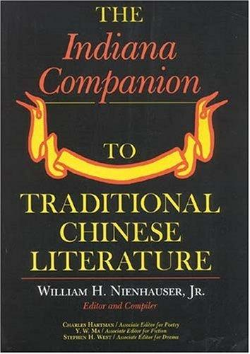 The Indiana Companion to Traditional Chinese Literature, Vol. 1 by William H. Nienhauser Jr.