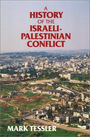 A History of the Israeli-Palestinian conflict by Mark A. Tessler