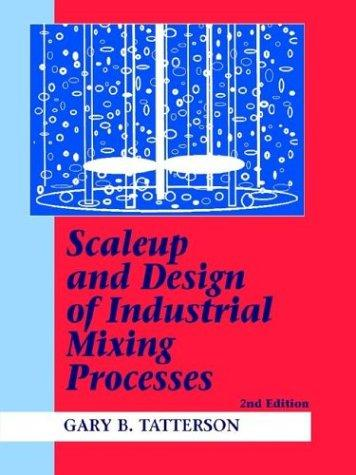 Scaleup and design of industrial mixing processes by Gary B. Tatterson