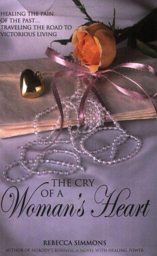 The Cry of a Woman's Heart by Rebecca Simmons
