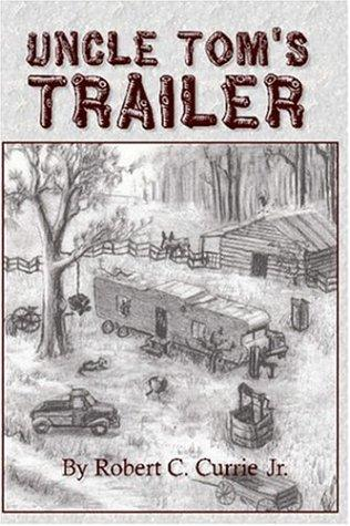 Uncle Tom's Trailer by Robert C. Currie, Jr.