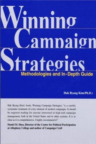 Winning Campaign Strategies; Methodologies and In-Depth Guide by Hak Ryang Kim