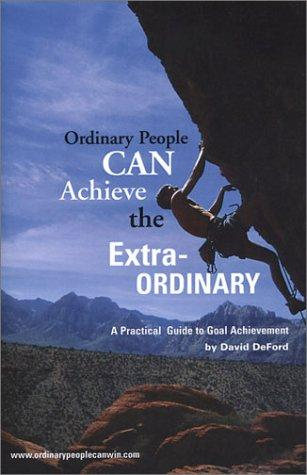 Ordinary People Can Achieve the Extraordinary by David DeFord