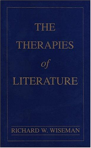 The Therapies of Literature by Richard W. Wiseman