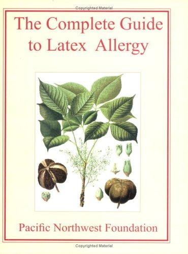 The Complete Guide to Latex Allergy by Pacific Northwest Foundation