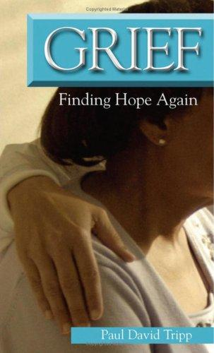 Grief: Finding Hope Again by Tripp, Paul David
