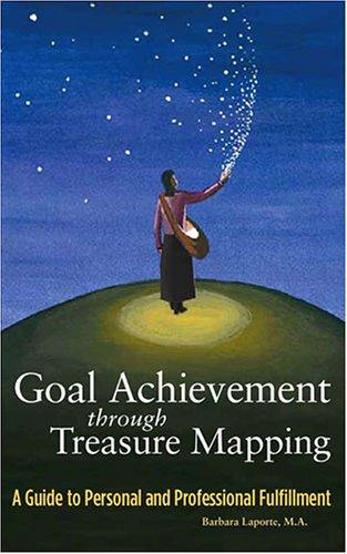 Goal Achievement through Treasure Mapping by Barbara J. Laporte