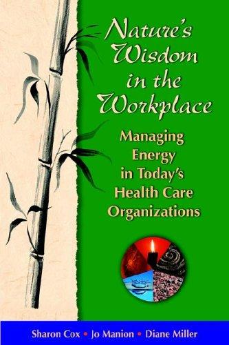 Nature's Wisdom in the Workplace: Managing Energy in Today's Health Care Organiz