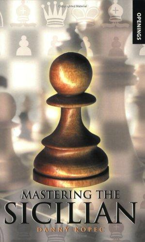 Mastering the Sicilian (Batsford Chess Books) by Danny Kopec
