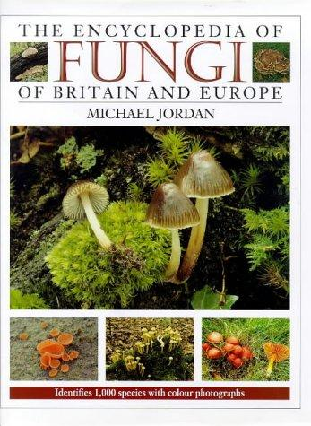 The Encyclopedia of Fungi of Britain and Europe by Michael Jordan