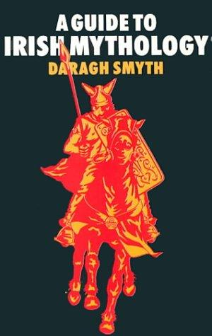 A Guide to Irish Mythology by Daragh Smyth