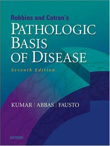 Robbins & Cotran Pathologic Basis of Disease, Seventh Edition by Vinay Kumar, Nelso Fausto, Abul Abbas