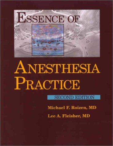 Essence of Anesthesia Practice by Michael F. Roizen