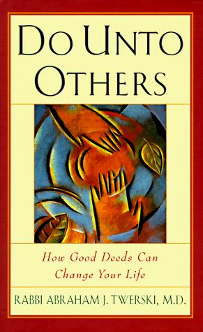 Do unto others by Abraham J. Twerski