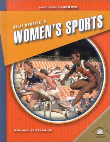 Great Moments in Women's Sports (Great Moments in Sports) by Michael Teitelbaum
