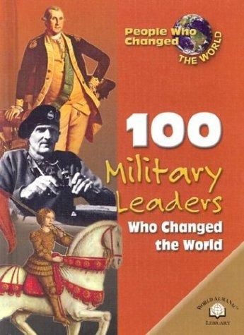 100 Military Leaders Who Changed the World (People Who Changed the World) by Samuel Willard Crompton, Samuel Etinde Crompton
