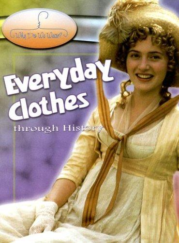 Everyday Clothes Through History (Why Do We Wear?) by Fiona MacDonald