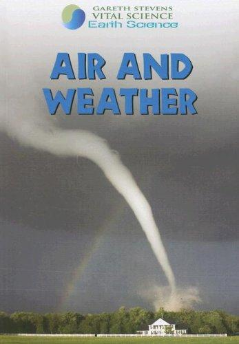 Air and Weather (Gareth Stevens Vital Science: Earth Science) by Barbara Davis