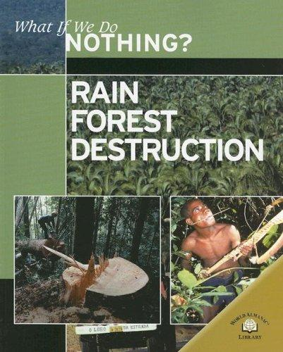 Rain Forest Destruction (What If We Do Nothing?) by Ewan McLeish