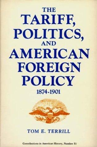 The tariff, politics, and American foreign policy, 1874-1901 by Tom E. Terrill