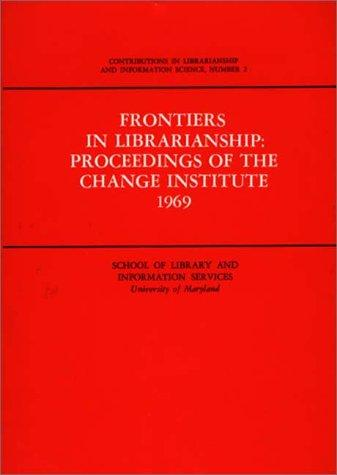 Frontiers in librarianship by Change Institute University of Maryland 1969.