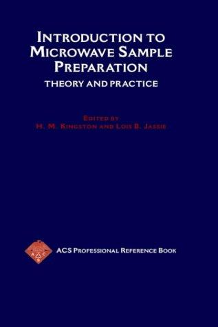 Introduction to microwave sample preparation by H.M. (Skip) Kingston, editor, L.B. Jassie, editor.