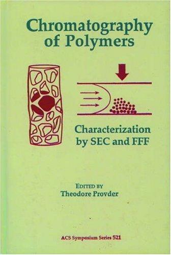Chromatography of polymers by Theodore Provder