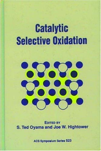 Catalytic selective oxidation by sponsored by the Division of Petroleum Chemistry at the 204th National Meeting of the American Chemical Society, Washington, DC, August 23-28, 1992 ; S. Ted Oyama, editor, Joe W. Hightower, editor.