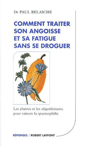 Comment traiter son angoisse et sa fatigue sans se droguer by Paul Belaiche